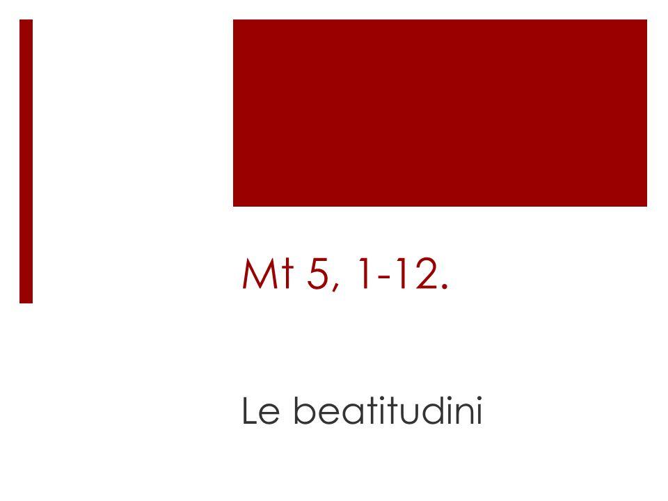 Mt 5, 1-12. Le beatitudini