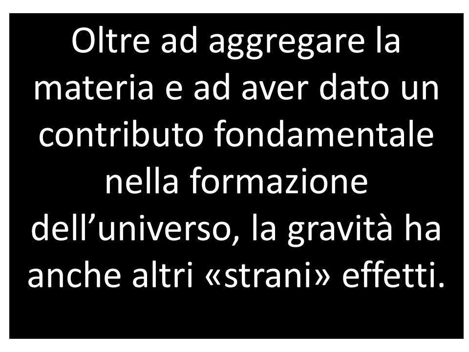 Oltre ad aggregare la materia e ad aver dato un contributo fondamentale nella formazione dell'universo, la gravità ha anche altri «strani» effetti.