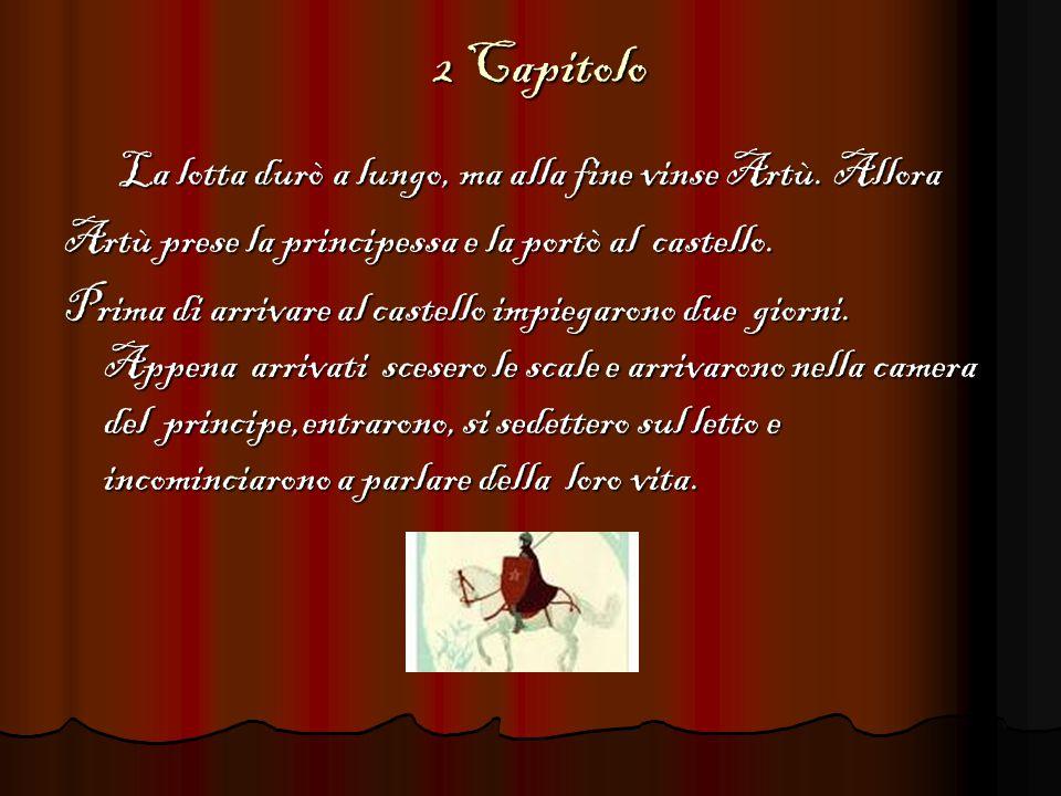 2 Capitolo La lotta durò a lungo, ma alla fine vinse Artù.