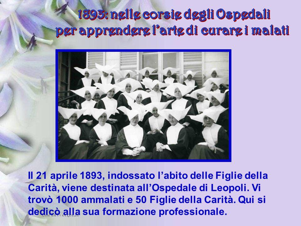 Il 21 aprile 1893, indossato l'abito delle Figlie della Carità, viene destinata all'Ospedale di Leopoli. Vi trovò 1000 ammalati e 50 Figlie della Cari