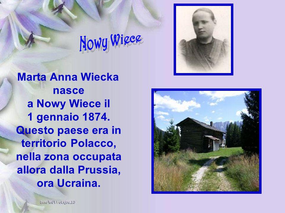 Marta Anna Wiecka nasce a Nowy Wiece il 1 gennaio 1874. Questo paese era in territorio Polacco, nella zona occupata allora dalla Prussia, ora Ucraina.