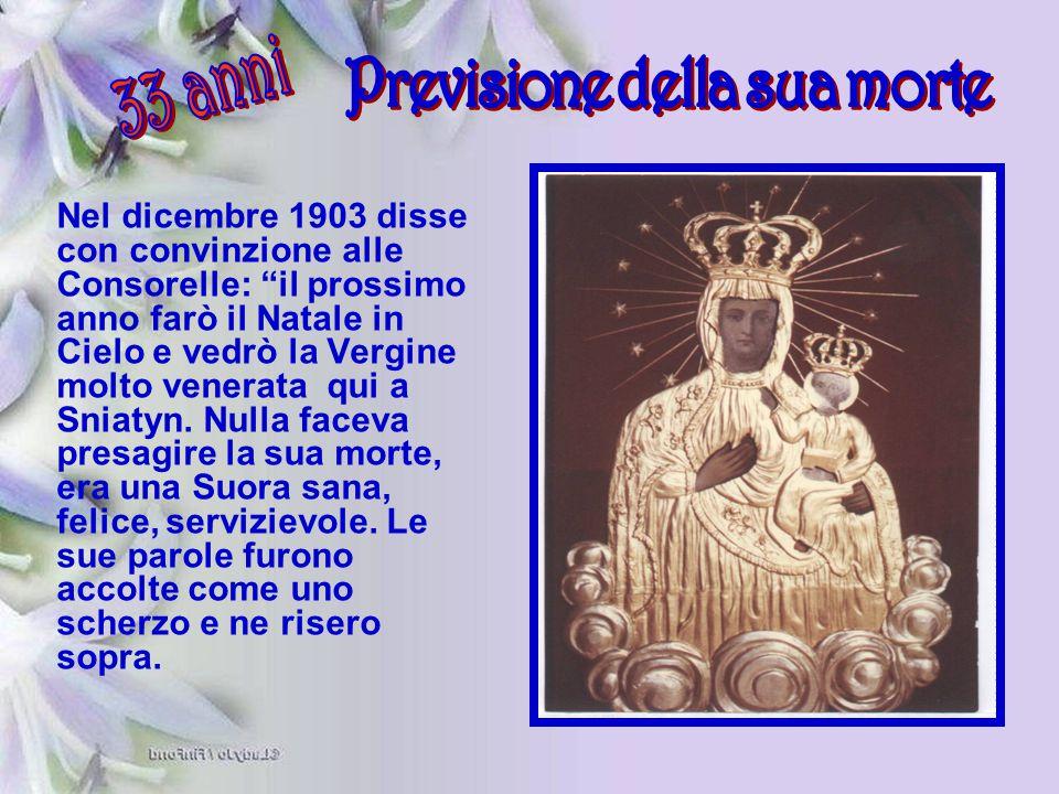 """Nel dicembre 1903 disse con convinzione alle Consorelle: """"il prossimo anno farò il Natale in Cielo e vedrò la Vergine molto venerata qui a Sniatyn. Nu"""