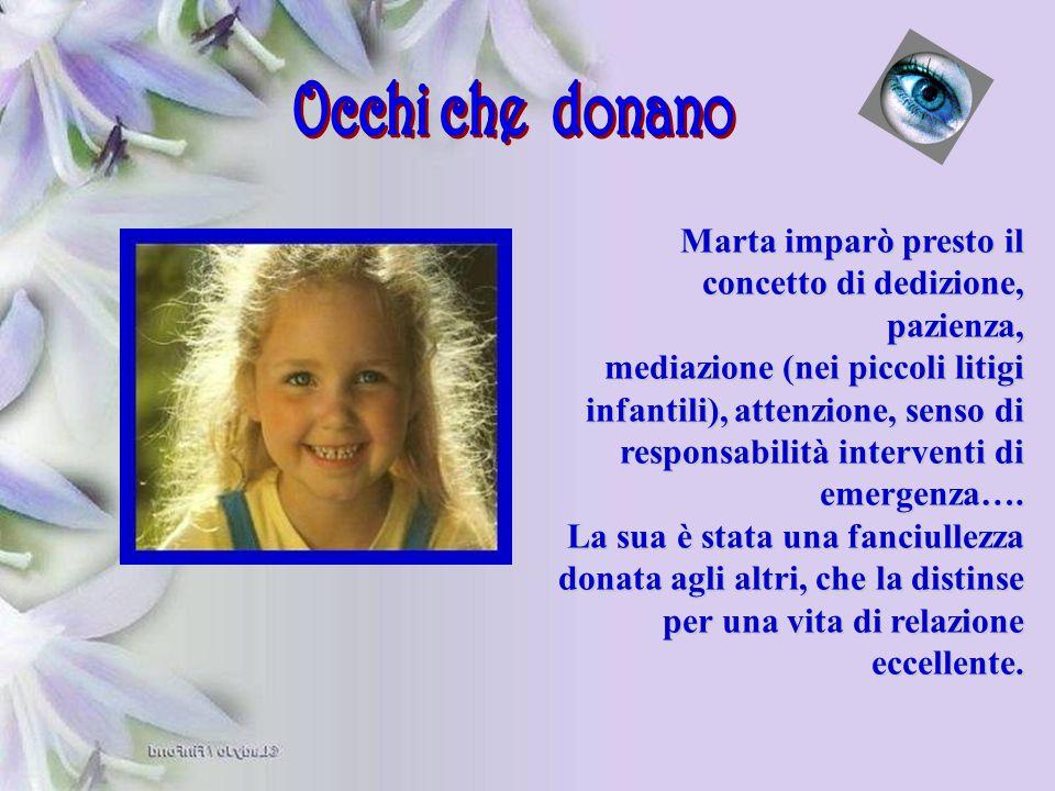 Marta imparò presto il concetto di dedizione, pazienza, mediazione (nei piccoli litigi infantili), attenzione, senso di responsabilità interventi di e