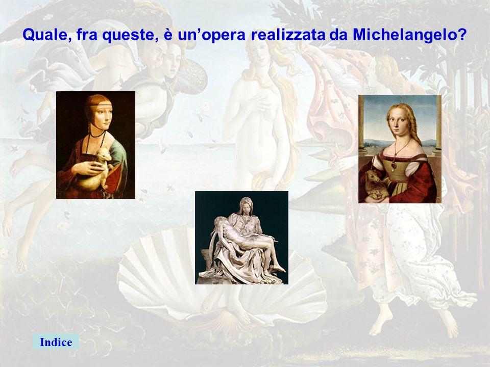 michelang3giusta Quale, fra queste, è un'opera realizzata da Michelangelo? Madonna con bambino Beato Angelico Firenze Mosè Michelangelo Roma La scuola