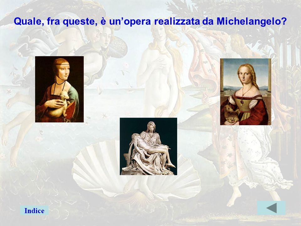 michelang4 Quale, fra queste, è un'opera realizzata da Michelangelo? Indice