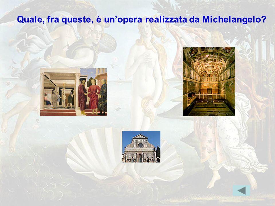 michelang5 Quale, fra queste, è un'opera realizzata da Michelangelo?