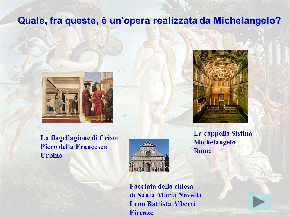 michelang5err Quale, fra queste, è un'opera realizzata da Michelangelo?