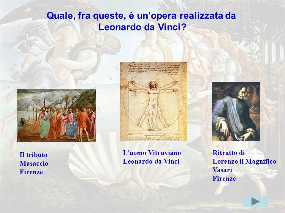 leonardo1err Quale, fra queste, è un'opera realizzata da Leonardo da Vinci?