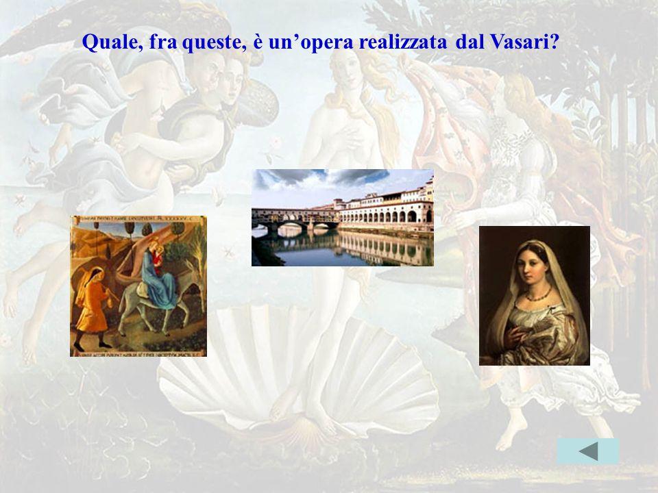 Vasari Quale, fra queste, è un'opera realizzata dal Vasari? Indice
