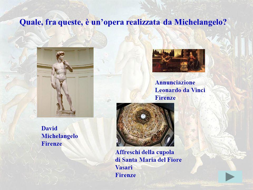 michel2errata Quale, fra queste, è un'opera realizzata da Michelangelo?