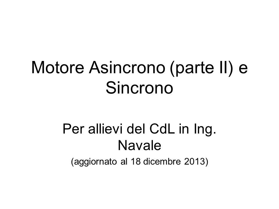 Motore Asincrono (parte II) e Sincrono Per allievi del CdL in Ing. Navale (aggiornato al 18 dicembre 2013)