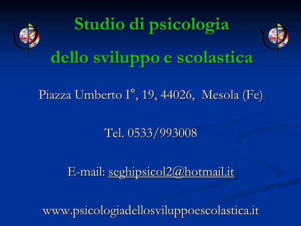Piazza Umberto I°, 19, 44026, Mesola (Fe) Tel. 0533/993008 E-mail: seghipsicol2@hotmail.it www.psicologiadellosviluppoescolastica.it Studio di psicolo