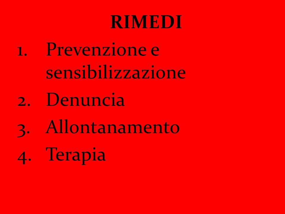 RIMEDI 1.Prevenzione e sensibilizzazione 2.Denuncia 3.Allontanamento 4.Terapia