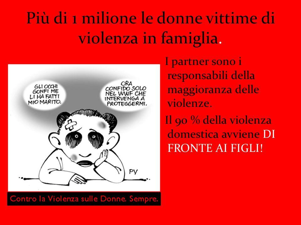 Più di 1 milione le donne vittime di violenza in famiglia. I partner sono i responsabili della maggioranza delle violenze. Il 90 % della violenza dome