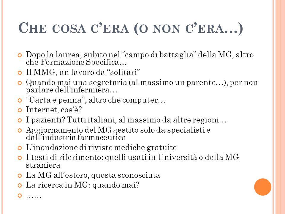 """C HE COSA C ' ERA ( O NON C ' ERA …) Dopo la laurea, subito nel """"campo di battaglia"""" della MG, altro che Formazione Specifica… Il MMG, un lavoro da """"s"""