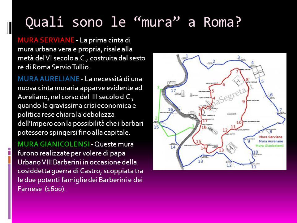 """Quali sono le """"mura"""" a Roma? MURA SERVIANE MURA SERVIANE - La prima cinta di mura urbana vera e propria, risale alla metà del VI secolo a.C., costruit"""