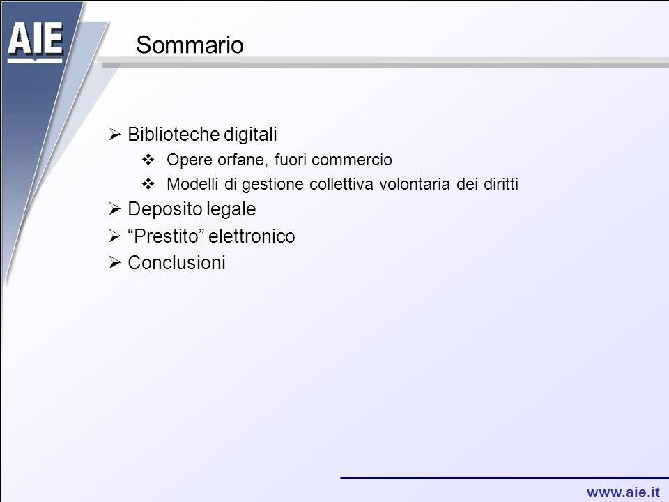 www.aie.it Sommario  Biblioteche digitali  Opere orfane, fuori commercio  Modelli di gestione collettiva volontaria dei diritti  Deposito legale  Prestito elettronico  Conclusioni