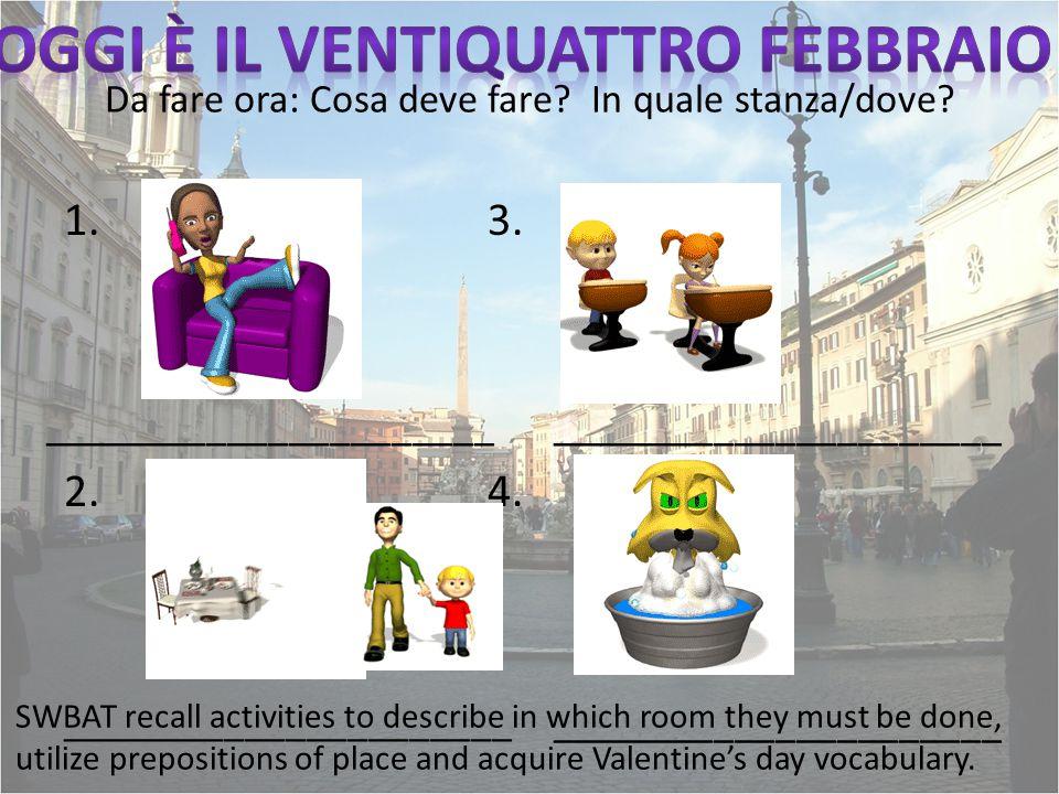 Da fare ora: Cosa deve fare? In quale stanza/dove? 1.3. 2. 4. ______________________ SWBAT recall activities to describe in which room they must be do