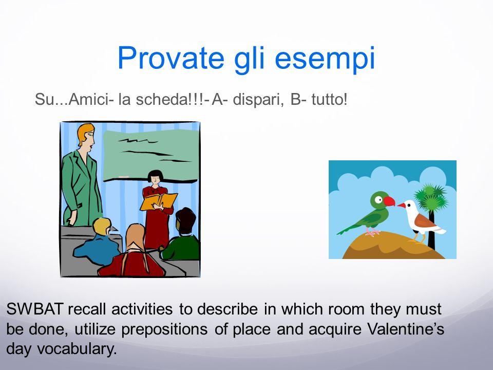 Provate gli esempi Su...Amici- la scheda!!!- A- dispari, B- tutto! SWBAT recall activities to describe in which room they must be done, utilize prepos