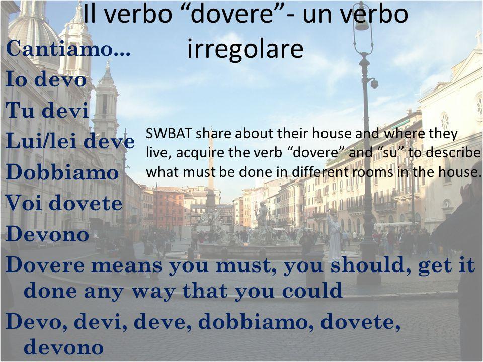 """Il verbo """"dovere""""- un verbo irregolare Cantiamo... Io devo Tu devi Lui/lei deve Dobbiamo Voi dovete Devono Dovere means you must, you should, get it d"""