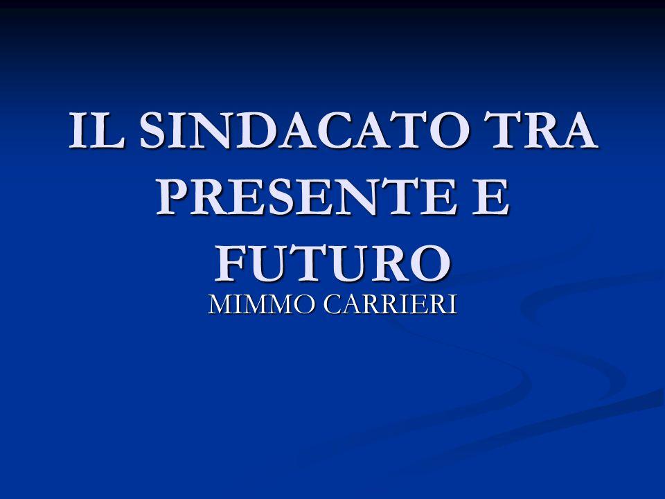 IL SINDACATO TRA PRESENTE E FUTURO MIMMO CARRIERI