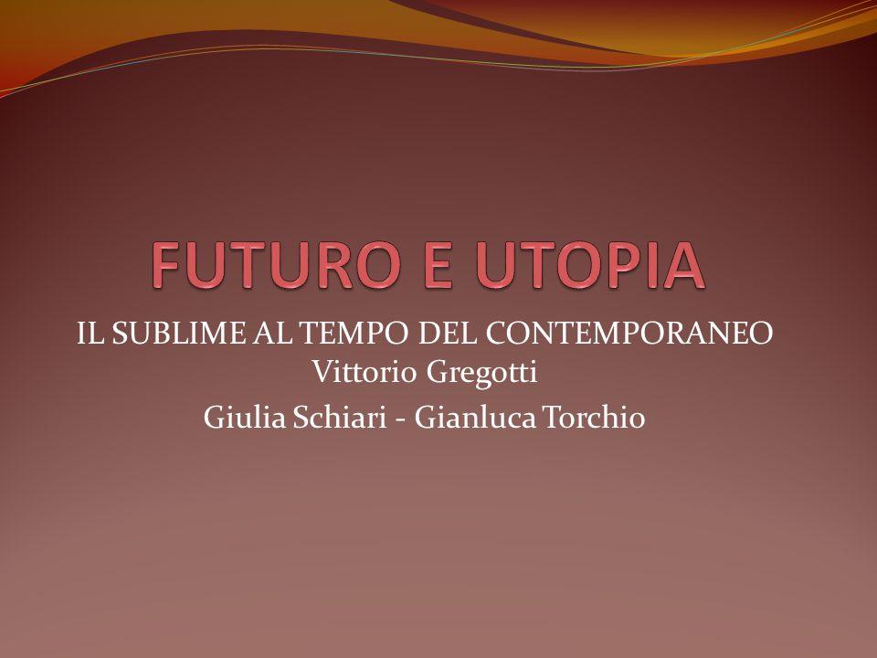 IL SUBLIME AL TEMPO DEL CONTEMPORANEO Vittorio Gregotti Giulia Schiari - Gianluca Torchio