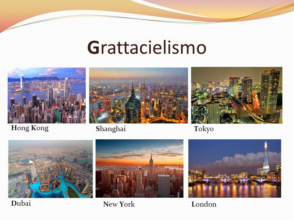 Grattacielismo Hong Kong ShanghaiTokyo Dubai New YorkLondon
