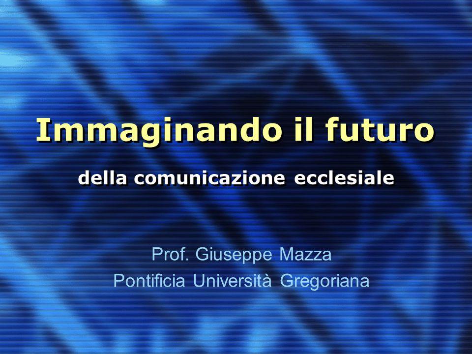 Immaginando il futuro Prof. Giuseppe Mazza Pontificia Università Gregoriana della comunicazione ecclesiale