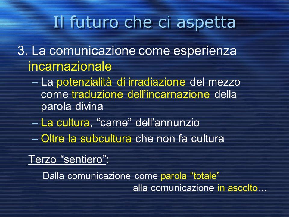 Il futuro che ci aspetta 3. La comunicazione come esperienza incarnazionale –La potenzialità di irradiazione del mezzo come traduzione dell'incarnazio