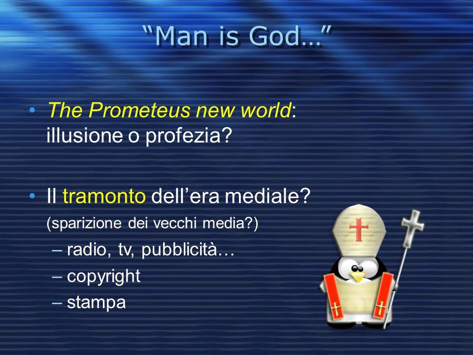 """""""Man is God…"""" """"Man is God…"""" The Prometeus new world: illusione o profezia? Il tramonto dell'era mediale? (sparizione dei vecchi media?) –radio, tv, pu"""