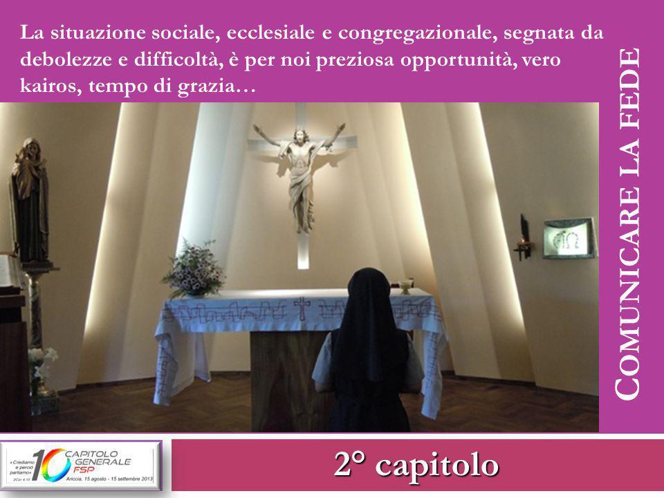 2° capitolo La situazione sociale, ecclesiale e congregazionale, segnata da debolezze e difficoltà, è per noi preziosa opportunità, vero kairos, tempo di grazia… C OMUNICARE LA FEDE