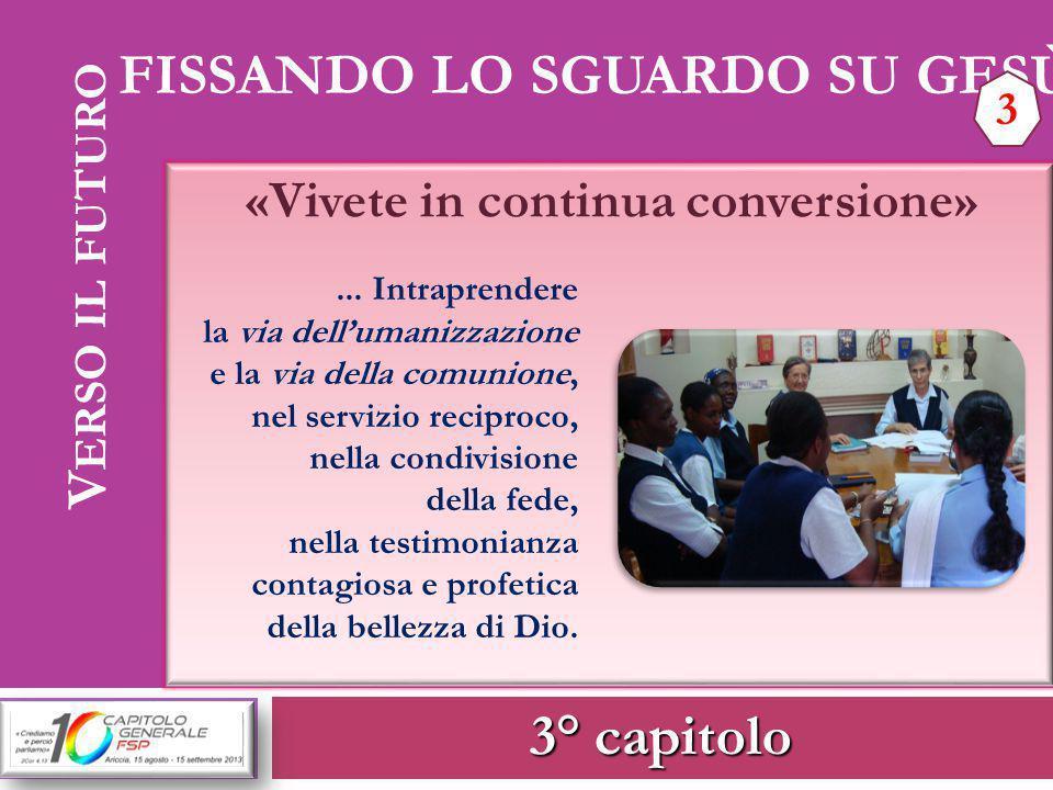 3° capitolo V ERSO IL FUTURO FISSANDO LO SGUARDO SU GESÙ 3 «Vivete in continua conversione»... Intraprendere la via dell'umanizzazione e la via della