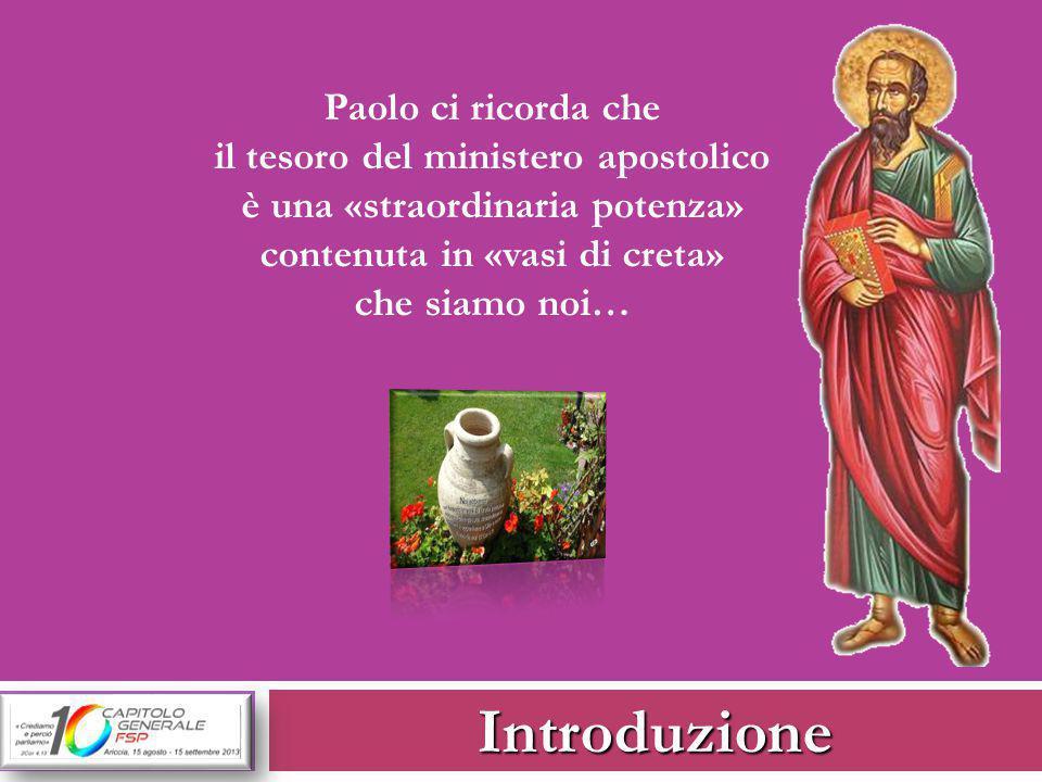 Introduzione Paolo ci ricorda che il tesoro del ministero apostolico è una «straordinaria potenza» contenuta in «vasi di creta» che siamo noi…