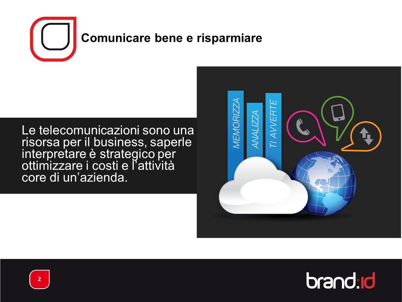 2 Le telecomunicazioni sono una risorsa per il business, saperle interpretare è strategico per ottimizzare i costi e l'attività core di un'azienda.