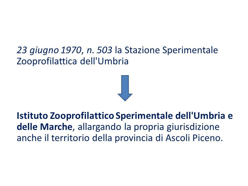 23 giugno 1970, n. 503 la Stazione Sperimentale Zooprofilattica dell'Umbria Istituto Zooprofilattico Sperimentale dell'Umbria e delle Marche, allargan