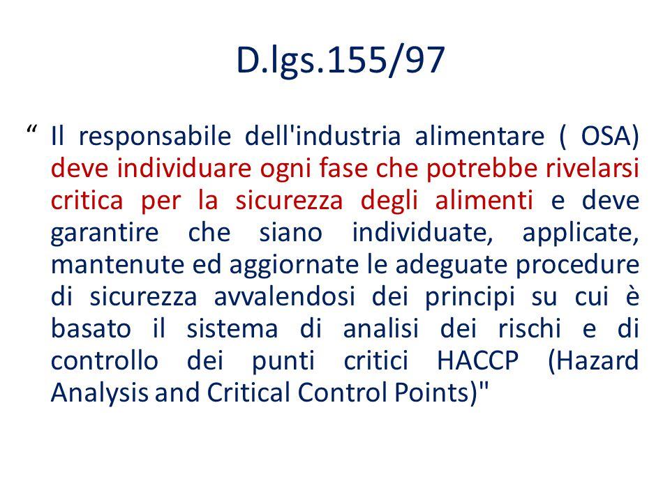"""D.lgs.155/97 """"Il responsabile dell'industria alimentare ( OSA) deve individuare ogni fase che potrebbe rivelarsi critica per la sicurezza degli alimen"""