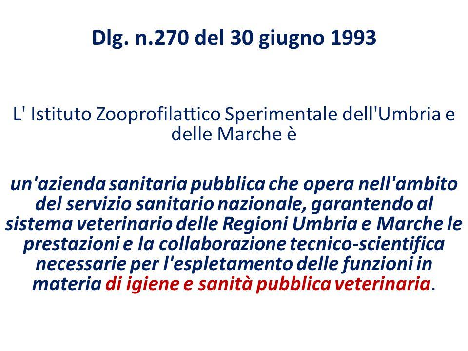 Dlg. n.270 del 30 giugno 1993 L' Istituto Zooprofilattico Sperimentale dell'Umbria e delle Marche è un'azienda sanitaria pubblica che opera nell'ambit