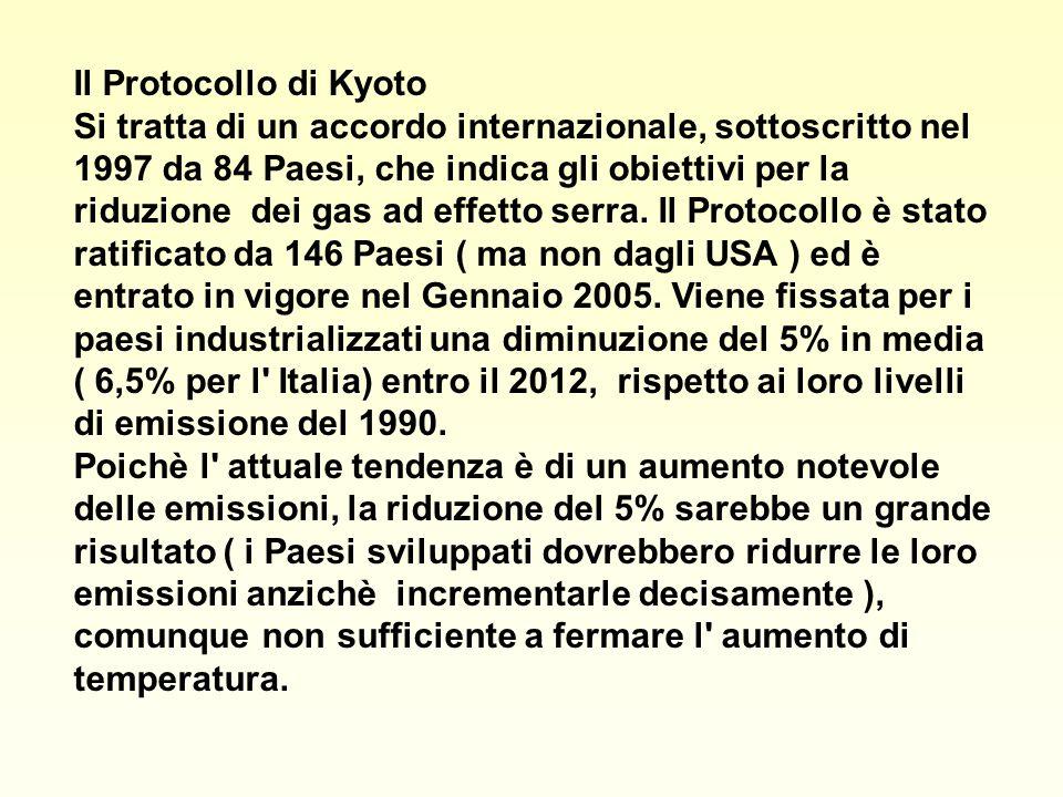 Il Protocollo di Kyoto Si tratta di un accordo internazionale, sottoscritto nel 1997 da 84 Paesi, che indica gli obiettivi per la riduzione dei gas ad