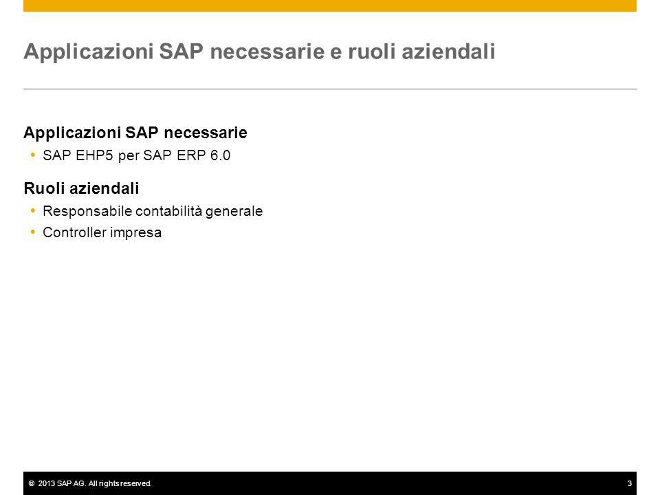 ©2013 SAP AG. All rights reserved.3 Applicazioni SAP necessarie e ruoli aziendali Applicazioni SAP necessarie  SAP EHP5 per SAP ERP 6.0 Ruoli azienda