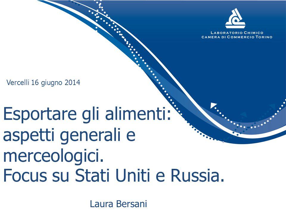 Esportare gli alimenti: aspetti generali e merceologici. Laura Bersani Vercelli 16 giugno 2014 Focus su Stati Uniti e Russia.