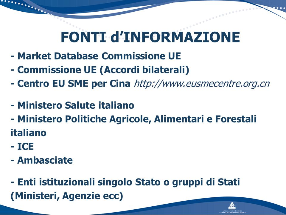 FONTI d'INFORMAZIONE - Market Database Commissione UE - Commissione UE (Accordi bilaterali) - Centro EU SME per Cina http://www.eusmecentre.org.cn - M