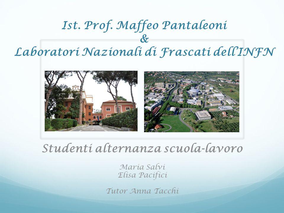 Alternanza scuola-lavoro Da febbraio ad aprile 2014 siamo state ospiti dei Laboratori Nazionali di Frascati dell'INFN per partecipare ad il progetto di alternanza scuola- lavoro istituito dall'Ente stesso.