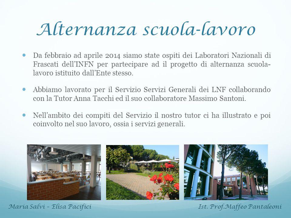 Alternanza scuola-lavoro Da febbraio ad aprile 2014 siamo state ospiti dei Laboratori Nazionali di Frascati dell'INFN per partecipare ad il progetto d