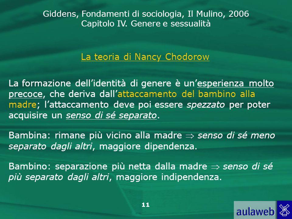 Giddens, Fondamenti di sociologia, Il Mulino, 2006 Capitolo IV. Genere e sessualità 11 La teoria di Nancy Chodorow La formazione dell'identità di gene