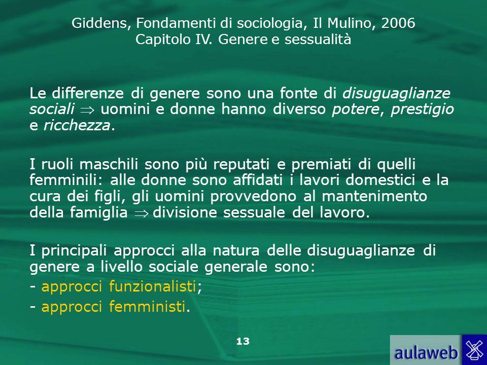 Giddens, Fondamenti di sociologia, Il Mulino, 2006 Capitolo IV. Genere e sessualità 13 Le differenze di genere sono una fonte di disuguaglianze social