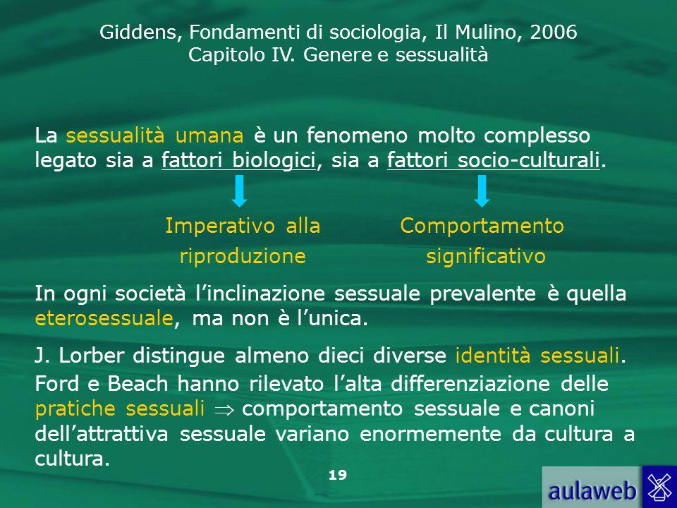 Giddens, Fondamenti di sociologia, Il Mulino, 2006 Capitolo IV. Genere e sessualità 19 La sessualità umana è un fenomeno molto complesso legato sia a