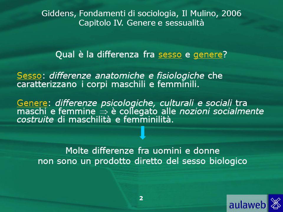 Giddens, Fondamenti di sociologia, Il Mulino, 2006 Capitolo IV. Genere e sessualità 2 Qual è la differenza fra sesso e genere? Sesso: differenze anato