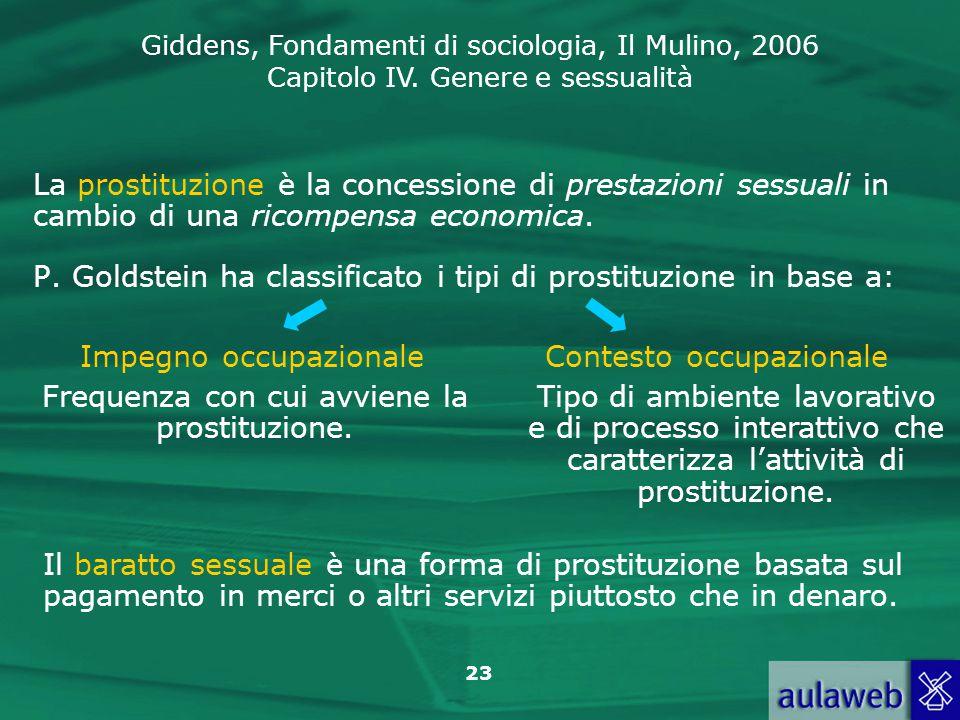 Giddens, Fondamenti di sociologia, Il Mulino, 2006 Capitolo IV. Genere e sessualità 23 La prostituzione è la concessione di prestazioni sessuali in ca