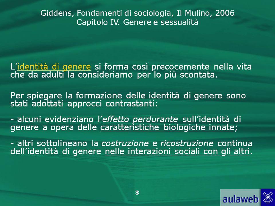 Giddens, Fondamenti di sociologia, Il Mulino, 2006 Capitolo IV. Genere e sessualità 3 L'identità di genere si forma così precocemente nella vita che d