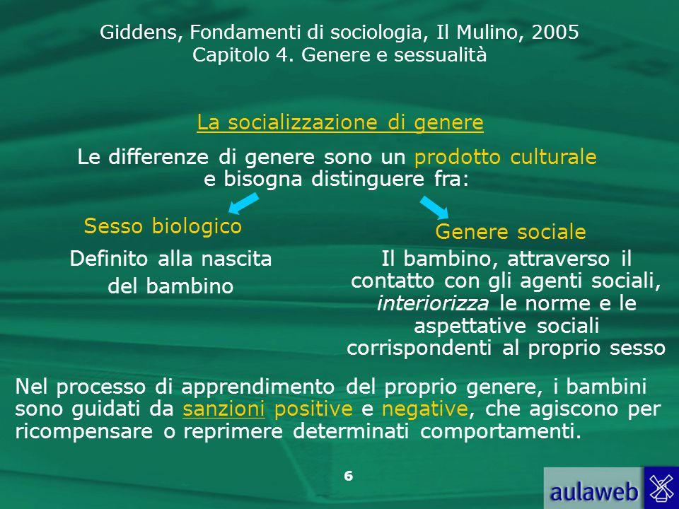 Giddens, Fondamenti di sociologia, Il Mulino, 2005 Capitolo 4. Genere e sessualità 6 La socializzazione di genere Sesso biologico Genere sociale Defin
